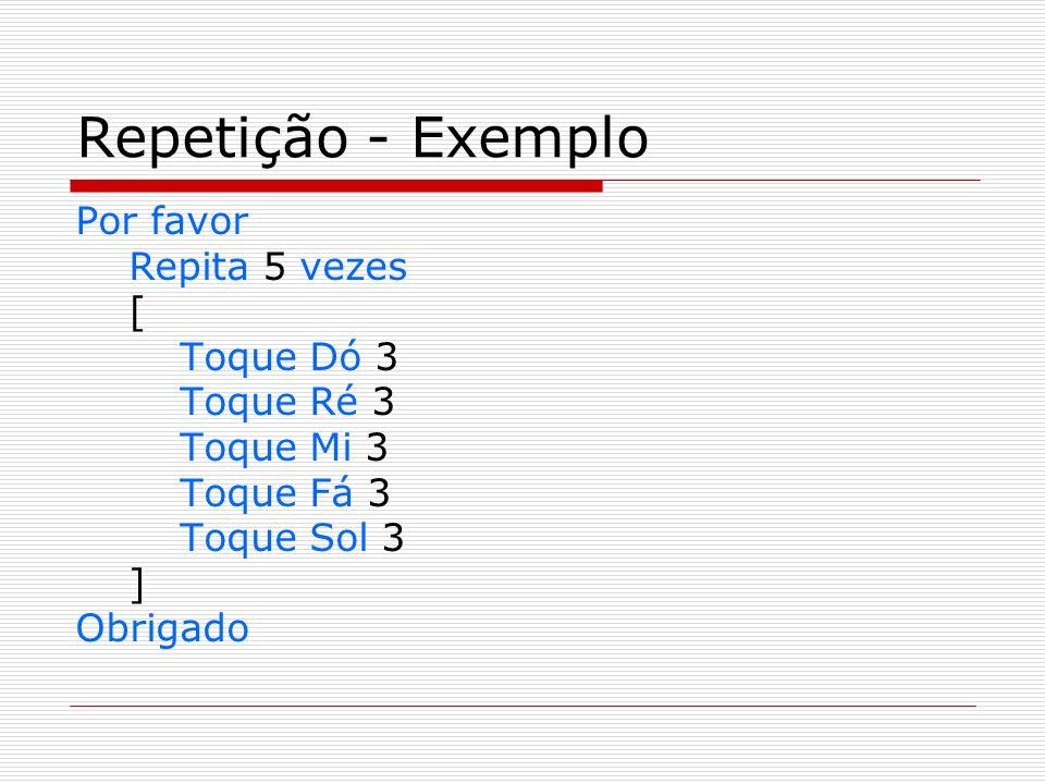 Repetição - Exemplo Por favor Repita 5 vezes [ Toque Dó 3 Toque Ré 3